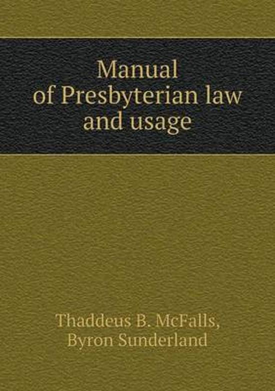 Manual of Presbyterian Law and Usage
