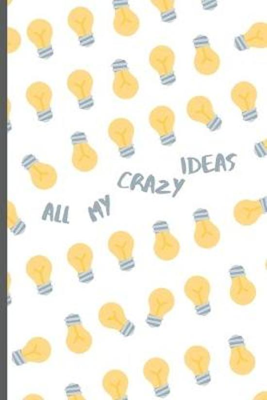 All My Crazy Ideas: A Notebook to Keep All Your Inspirations, 118 blank lined pages