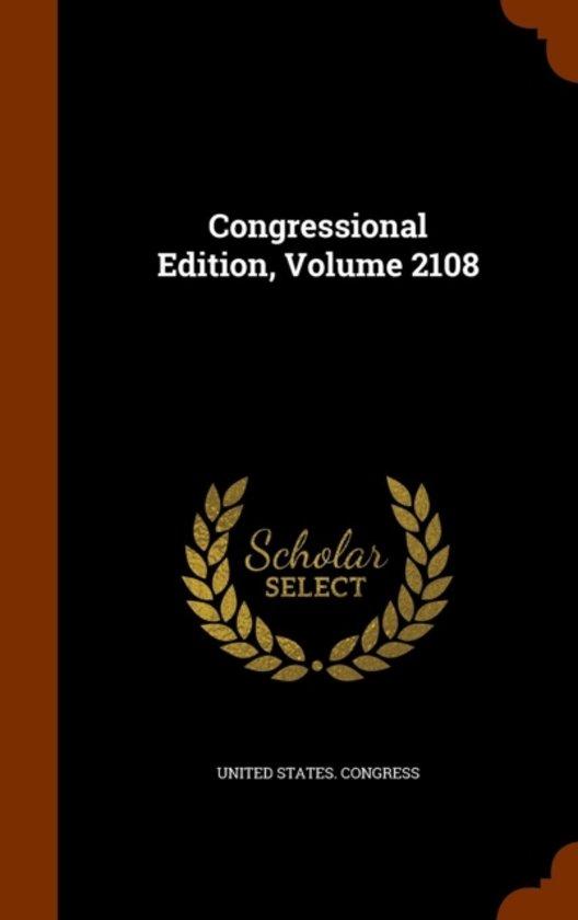 Congressional Edition, Volume 2108