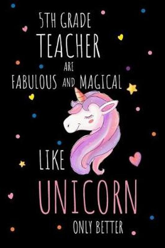 5th Grade Teachers are Fabulous and Magical Like Unicorns Only Better