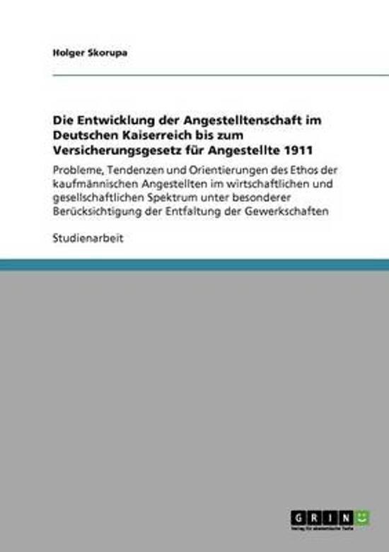 Die Entwicklung Der Angestelltenschaft Im Deutschen Kaiserreich Bis Zum Versicherungsgesetz Fur Angestellte 1911