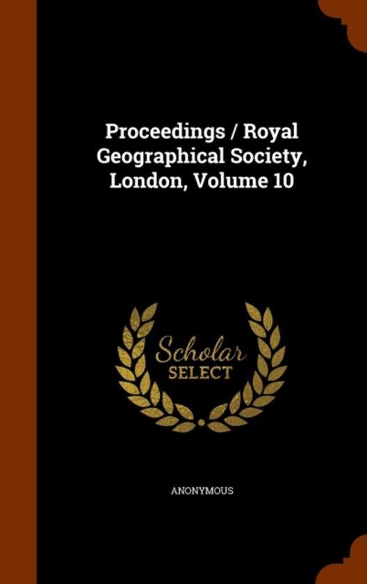 Proceedings / Royal Geographical Society, London, Volume 10