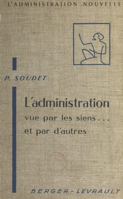 Boek cover Ladministration vue par les siens et par dautres van Pierre Soudet (Onbekend)