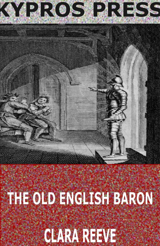 the old english baron The old english baron is a gothic novel inspired by horace walpole's the castle of otranto, written as an attempt to moderate walpole's perceived excesses.