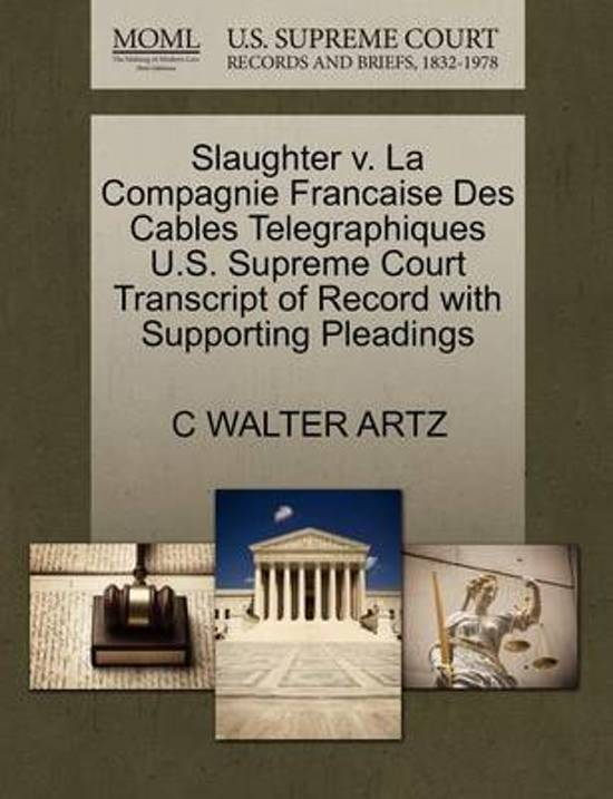 Slaughter V. La Compagnie Francaise Des Cables Telegraphiques U.S. Supreme Court Transcript of Record with Supporting Pleadings