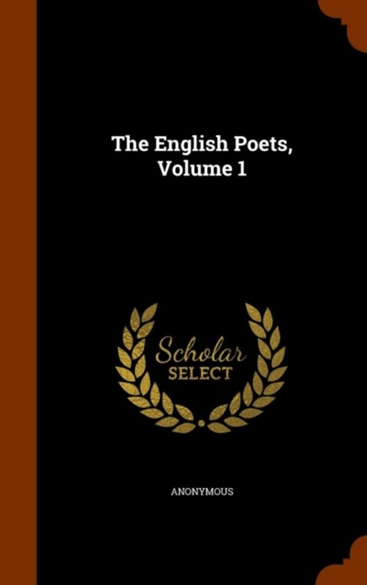 The English Poets, Volume 1