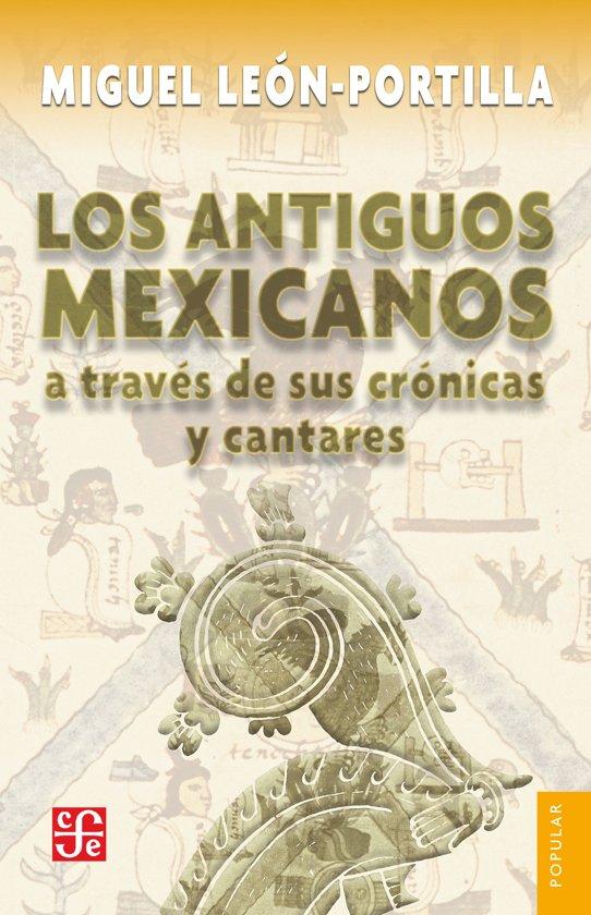 Los antiguos mexicanos a través de sus cronicas y cantares