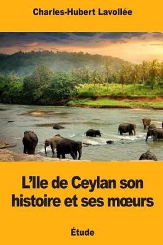 L'Ile de Ceylan Son Histoire Et Ses Moeurs