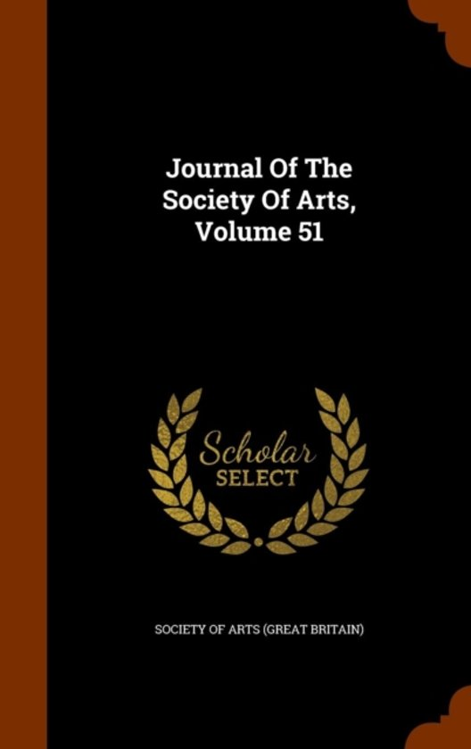 Journal of the Society of Arts, Volume 51