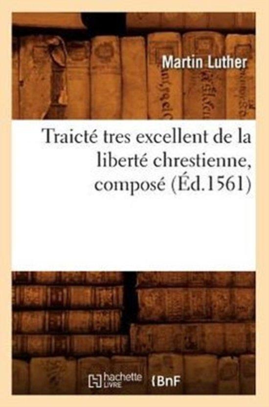 Traict� Tres Excellent de la Libert� Chrestienne, Compos� (�d.1561)