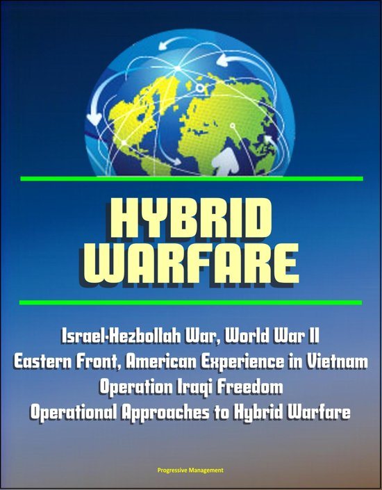 Hybrid Warfare: Israel-Hezbollah War, World War II Eastern Front, American Experience in Vietnam, Operation Iraqi Freedom, Operational Approaches to Hybrid Warfare