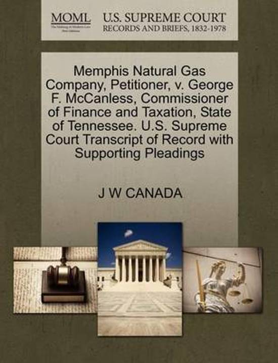 Memphis Natural Gas Company, Petitioner, V. George F. McCanless, Commissioner of Finance and Taxation, State of Tennessee. U.S. Supreme Court Transcript of Record with Supporting Pleadings