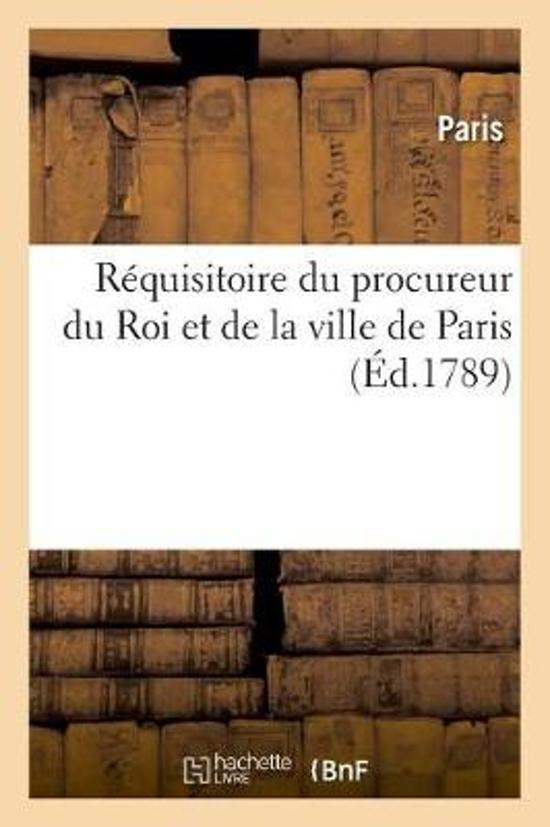 R quisitoire Du Procureur Du Roi Et de la Ville de Paris