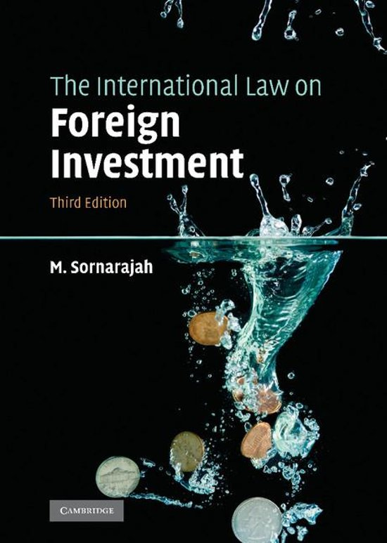 the international law of foreign investment essay Its not the cases, it's the system review essay on m sornarajah, resistance and change in the international law on foreign investment cambridge: cambridge university press, 2015.