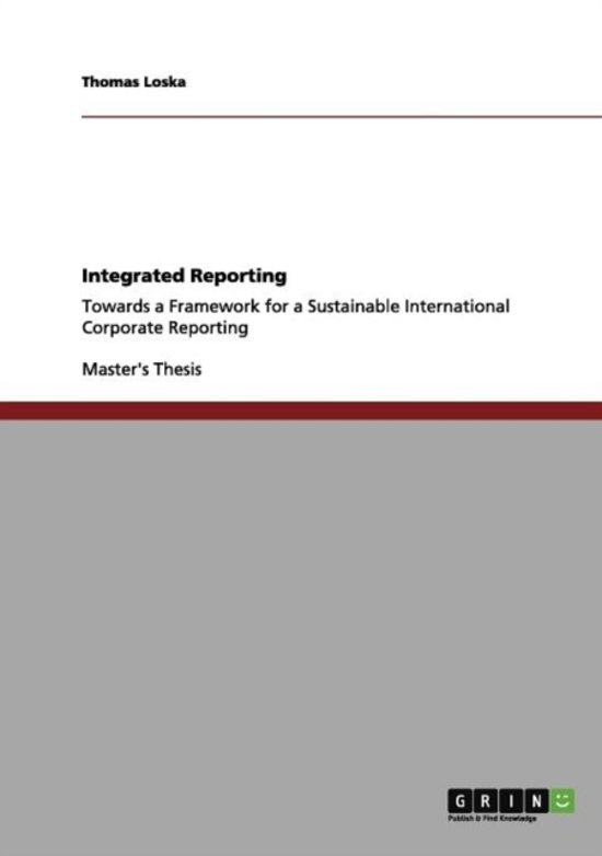 Integrated Reporting. Towards a Framework for a Sustainable International Corporate Reporting