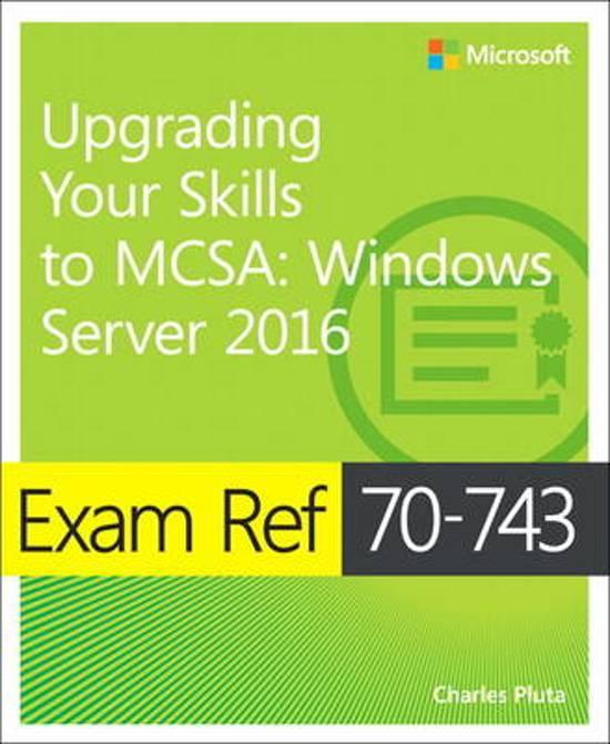 Exam Ref 70-743 Upgrading Your Skills to MCSA - Charles Pluta