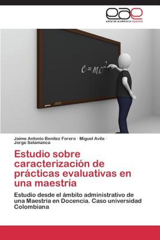 Estudio Sobre Caracterizacion de Practicas Evaluativas En Una Maestria