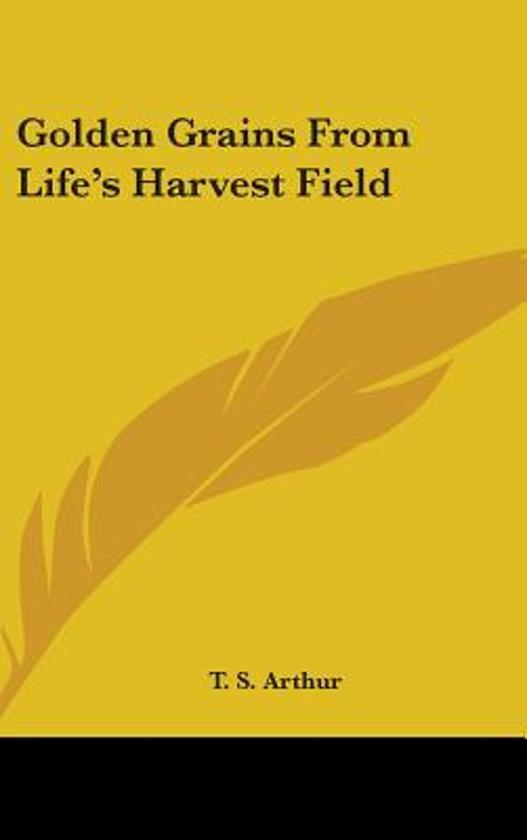 Golden Grains From Life's Harvest Field