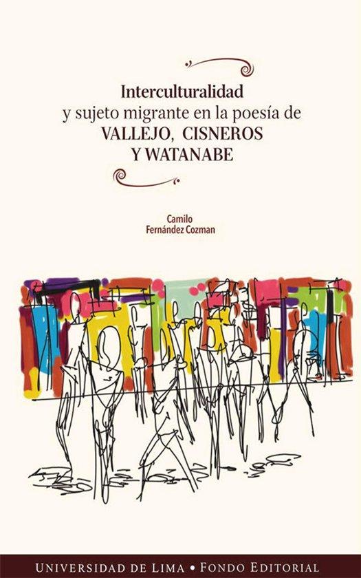 Interculturalidad y sujeto migrante en la poesía de Vallejo, Cisneros y Watanabe