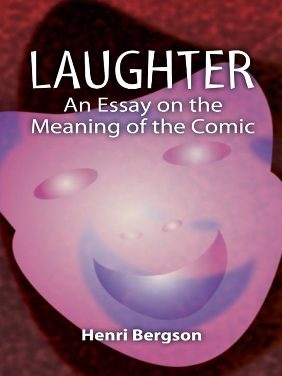 laughter an essay on the meaning of the comic 1900