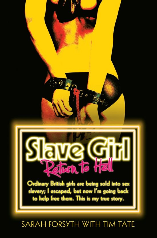 Boek cover Slave Girl - Return to Hell: Ordinary British girls are being sold into sex slavery; I escaped, but now Im going to help free them. This is my true story van Sarah Forsyth (Onbekend)