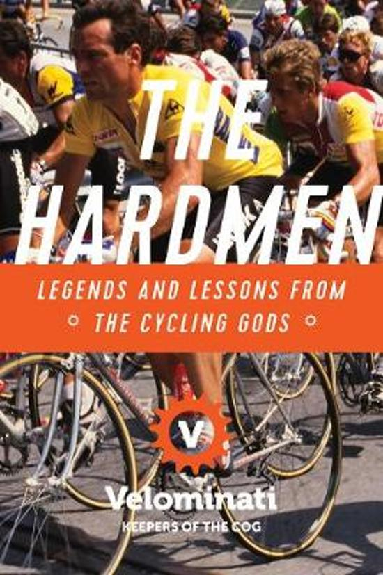 Boek cover The Hardmen - Legends and Lessons from the Cycling Gods van The Velominati (Hardcover)