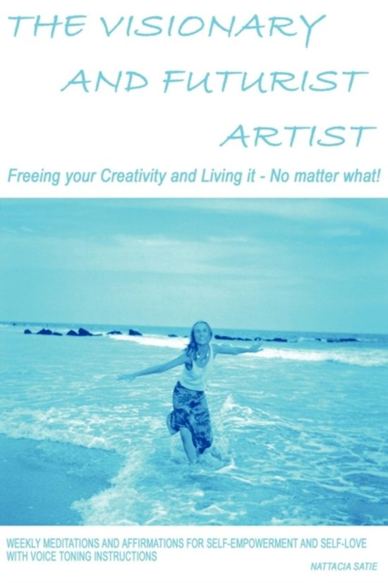 The Visionary and Futurist Artist -- Freeing Your Creativity and Living it, No Matter What!