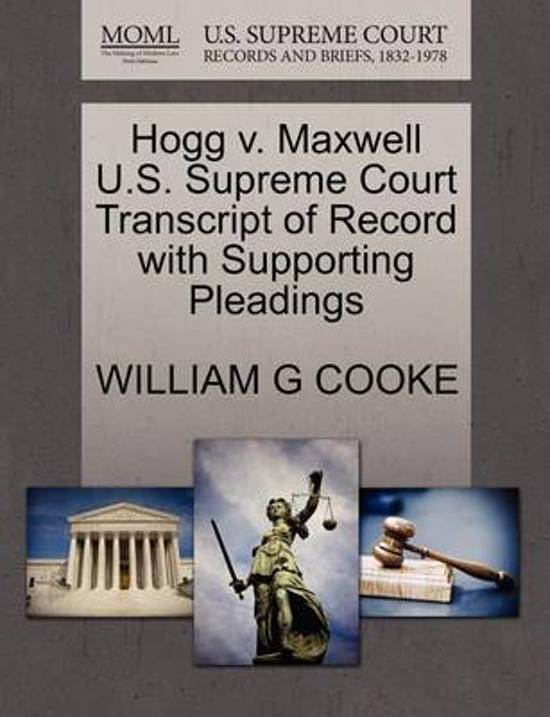 Hogg V. Maxwell U.S. Supreme Court Transcript of Record with Supporting Pleadings