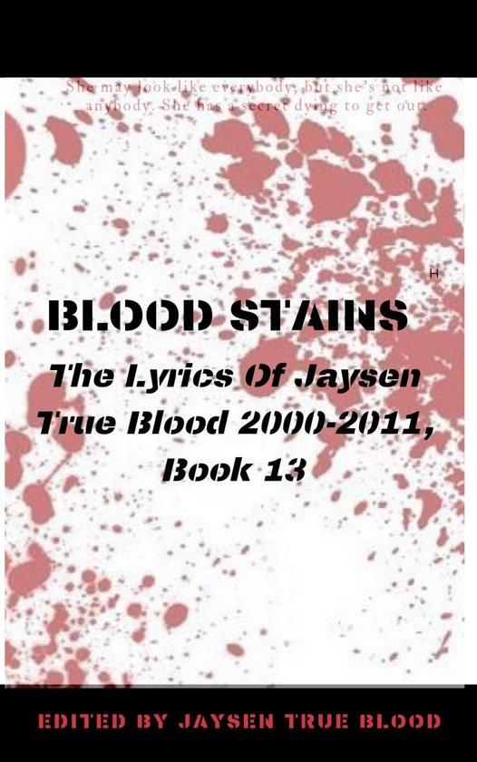 Blood Stains: The Lyrics Of Jaysen True Blood 2000-2011, Book 13