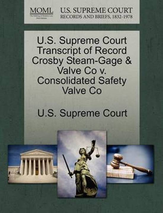 U.S. Supreme Court Transcript of Record Crosby Steam-Gage & Valve Co V. Consolidated Safety Valve Co