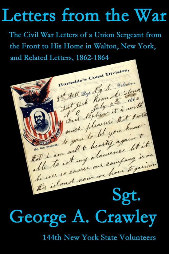 Letters from the War: The Civil War Letters of a Union Sergeant from the Front to His Home in Walton, New York, and Related Letters, 1862-1864