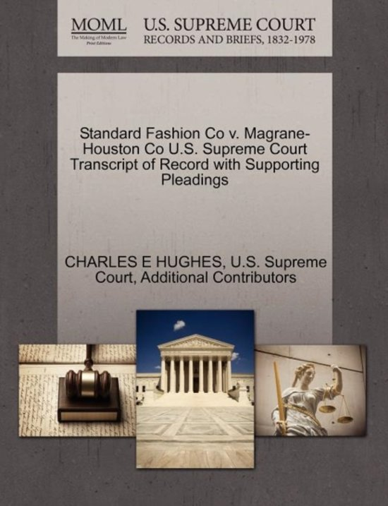 Standard Fashion Co V. Magrane-Houston Co U.S. Supreme Court Transcript of Record with Supporting Pleadings