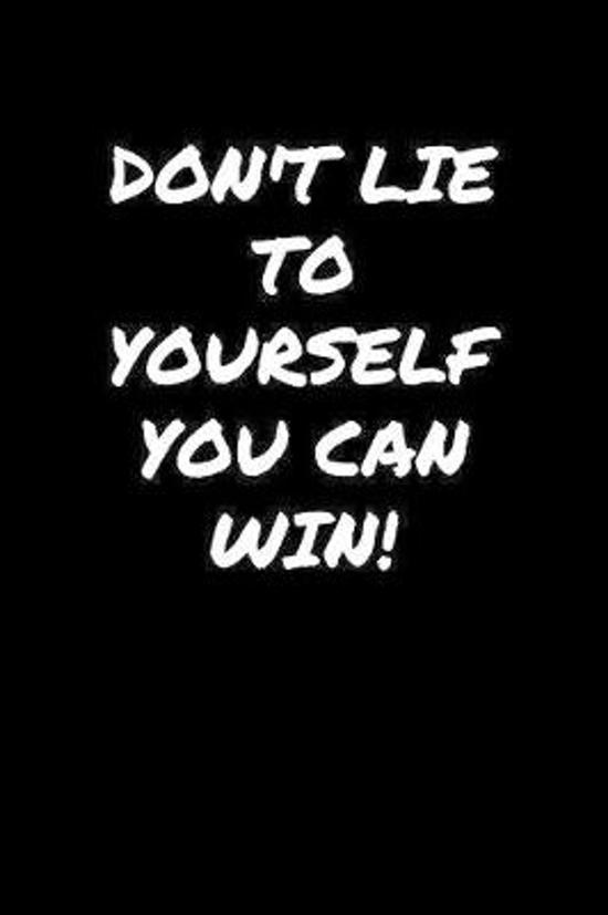 Don't Lie To Yourself You Can Win