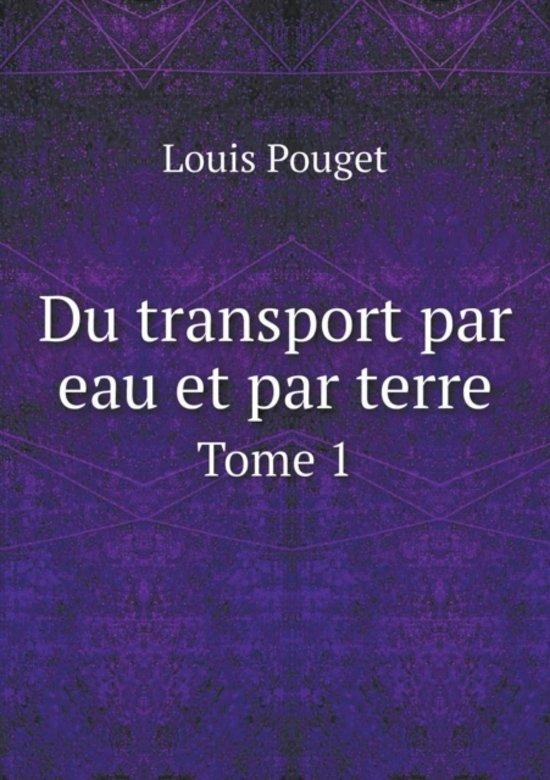 Du Transport Par Eau Et Par Terre Tome 1