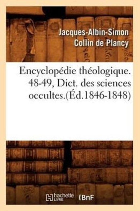 Encyclopedie Theologique. 48-49, Dict. Des Sciences Occultes.(Ed.1846-1848)