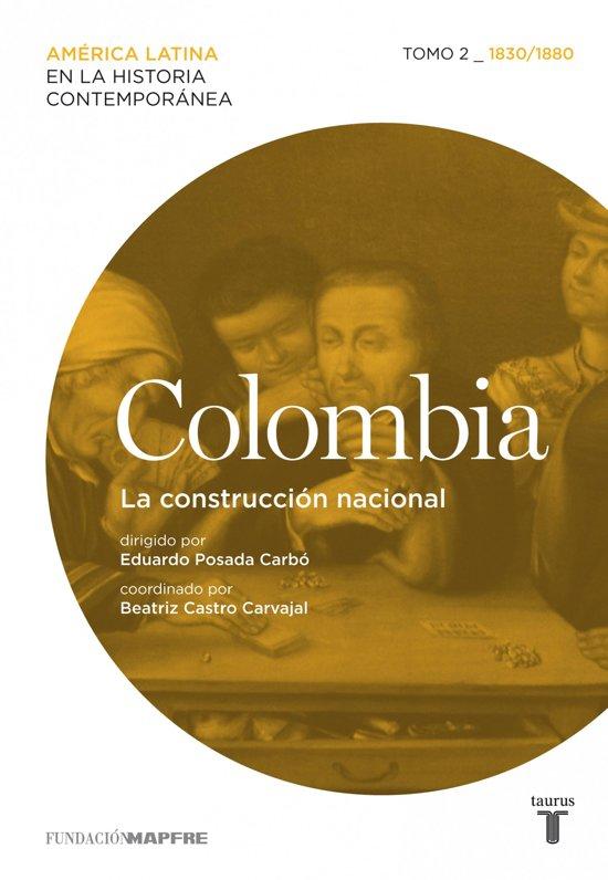 Colombia. La construccion nacional. Tomo 2 (1830-1880)