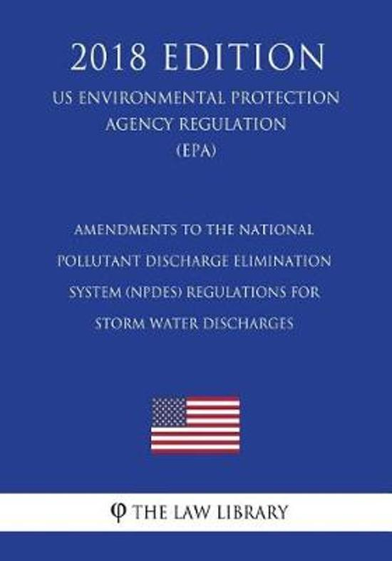 Amendments to the National Pollutant Discharge Elimination System (Npdes) Regulations for Storm Water Discharges (Us Environmental Protection Agency Regulation) (Epa) (2018 Edition)