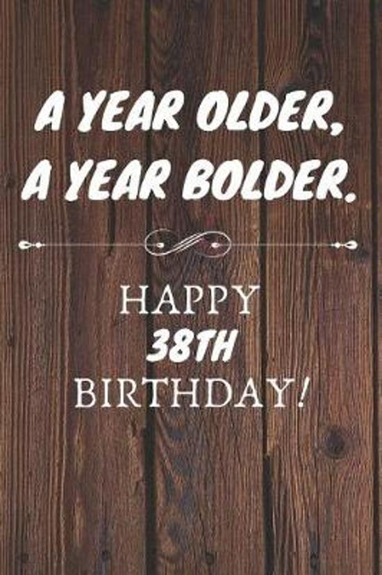 A Year Older A Year Bolder Happy 38th Birthday: 38th Birthday Gift / Journal / Notebook / Diary / Unique Greeting Cards Alternative