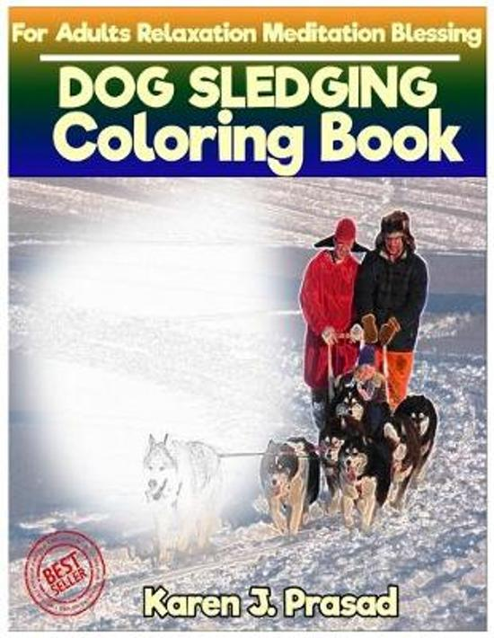 DOG SLEDGING Coloring book for Adults Relaxation Meditation Blessing: Sketches Coloring Book Grayscale Pictures