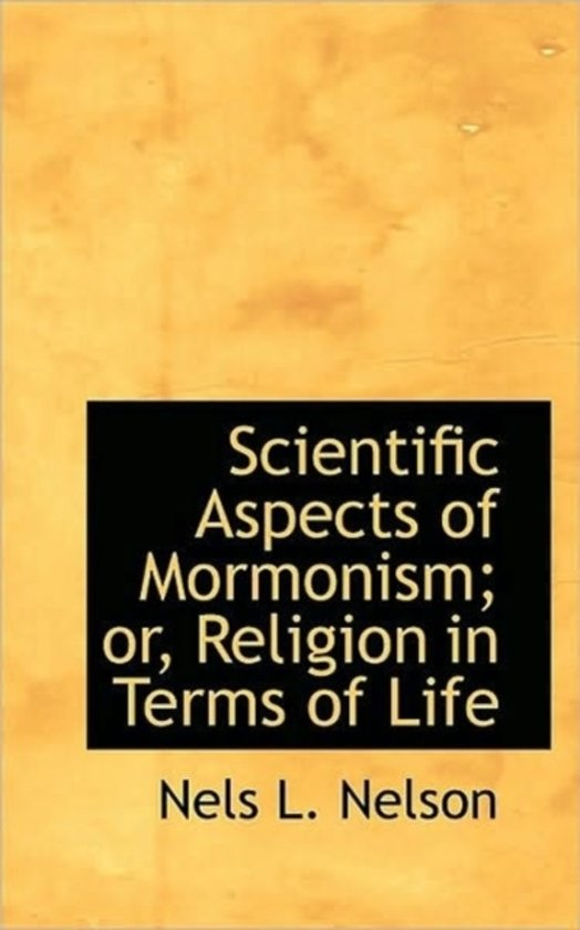 Scientific Aspects of Mormonism; Or, Religion in Terms of Life