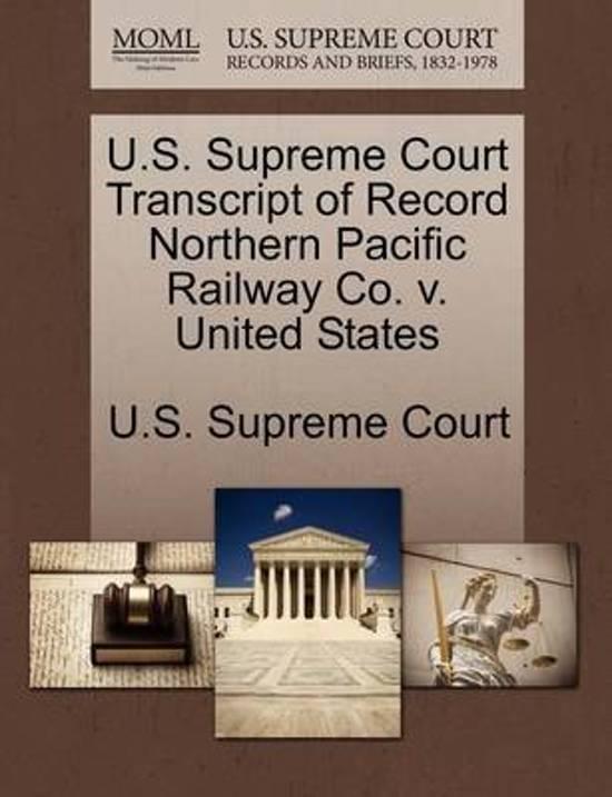 U.S. Supreme Court Transcript of Record Northern Pacific Railway Co. V. United States