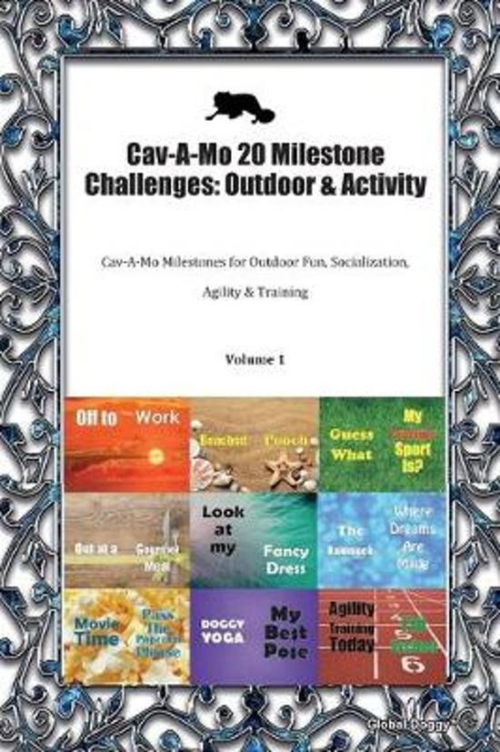 Cav-A-Mo 20 Milestone Challenges: Outdoor & Activity: Cav-A-Mo Milestones for Outdoor Fun, Socialization, Agility & Training Volume 1