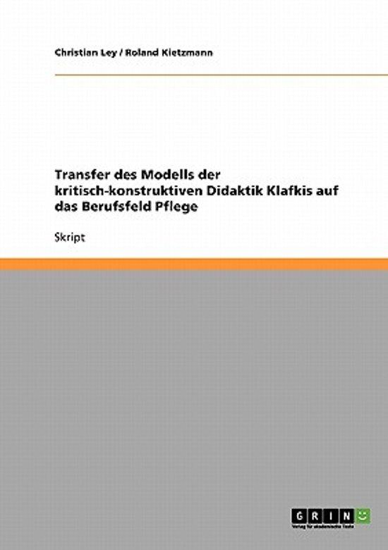 Transfer Des Modells Der Kritisch-Konstruktiven Didaktik Klafkis Auf Das Berufsfeld Pflege