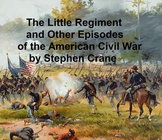 The Little Regiment and Other Episodes from the American Civil War