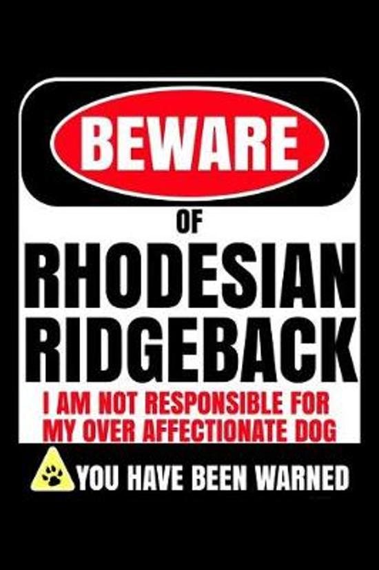 Beware of Rhodesian Ridgeback I Am Not Responsible For My Over Affectionate Dog You Have Been Warned