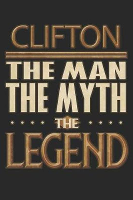 Clifton The Man The Myth The Legend: Clifton Notebook Journal 6x9 Personalized Customized Gift For Someones Surname Or First Name is Clifton
