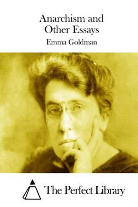 anarchism and other essays published The paperback of the anarchism and other essays by emma goldman at barnes & noble free shipping on $25 or more.