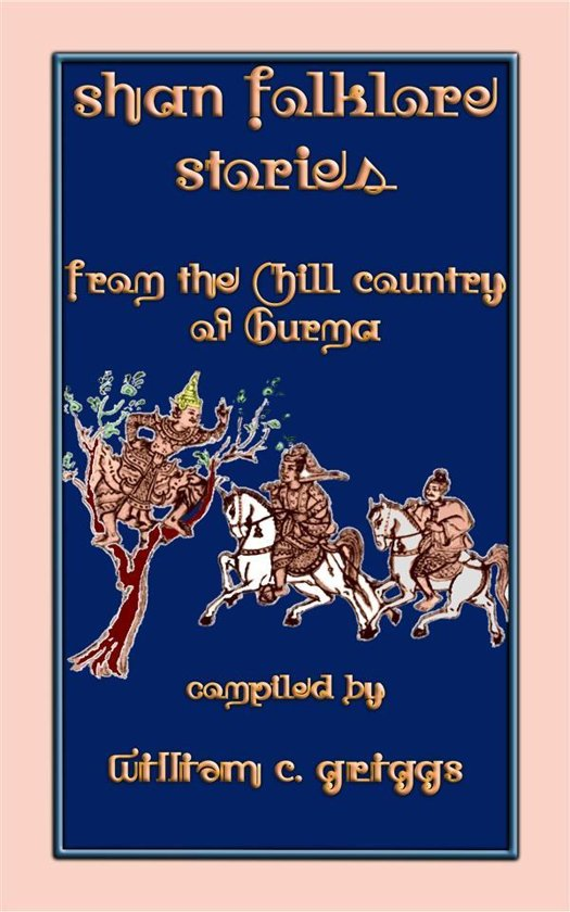 SHAN FOLK LORE STORIES - 9 Children's Stories from the Hill Country of Old Burma