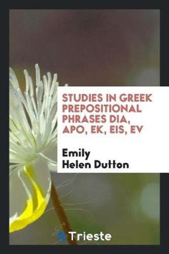 Studies in Greek Prepositional Phrases Dia, Apo, Ek, Eis, Ev