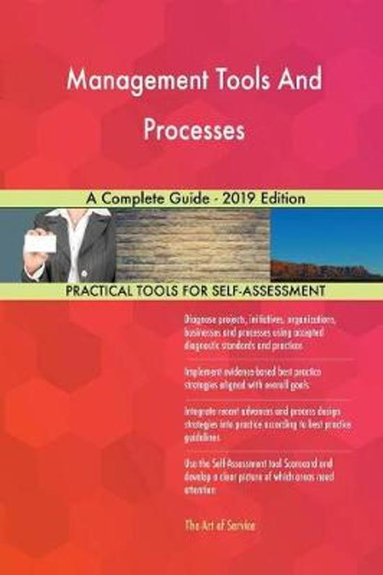 Management Tools And Processes A Complete Guide - 2019 Edition